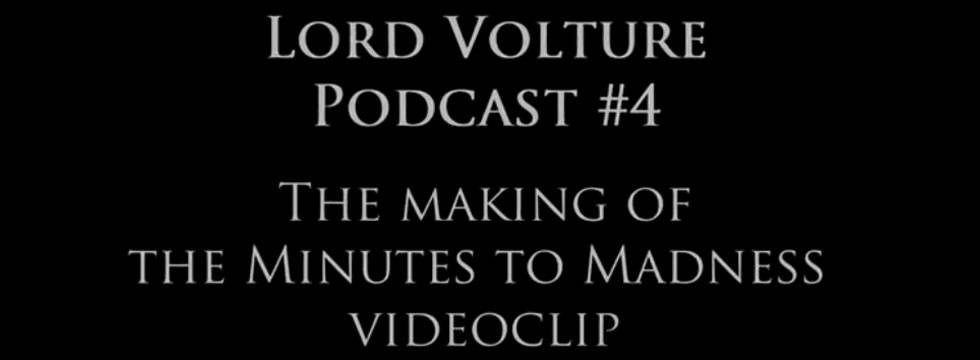 Lord Volture Podcast 4, The Making of the Minutes to Madness Videoclip