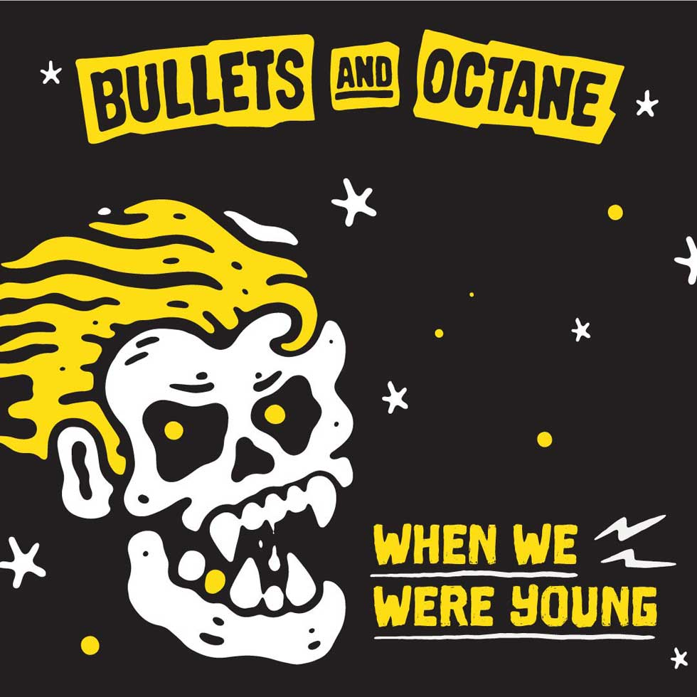Bullets And Octane When We Were Young