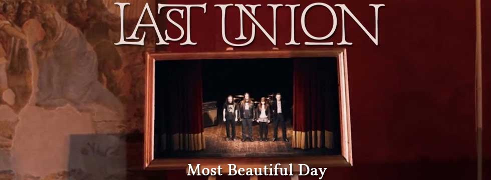 LAST UNION Release 'Most Beautiful Day' Music Video Feat. MIKE LEPOND & ULI KUSCH