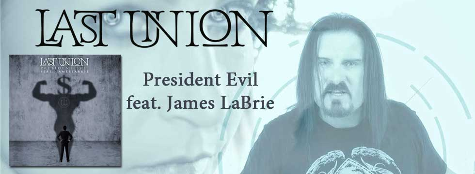 LAST UNION Release 'President Evil' Music Video Feat. DREAM THEATER Vocalist James LaBrie