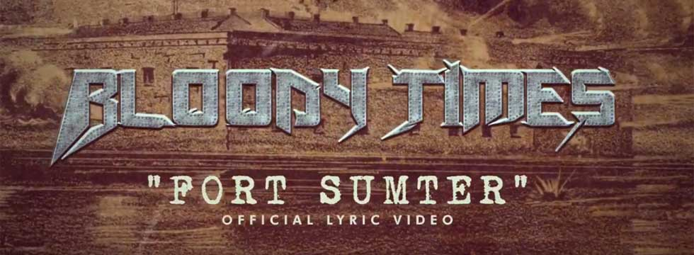 BLOODY TIMES Release 'Fort Sumter' Lyric Video