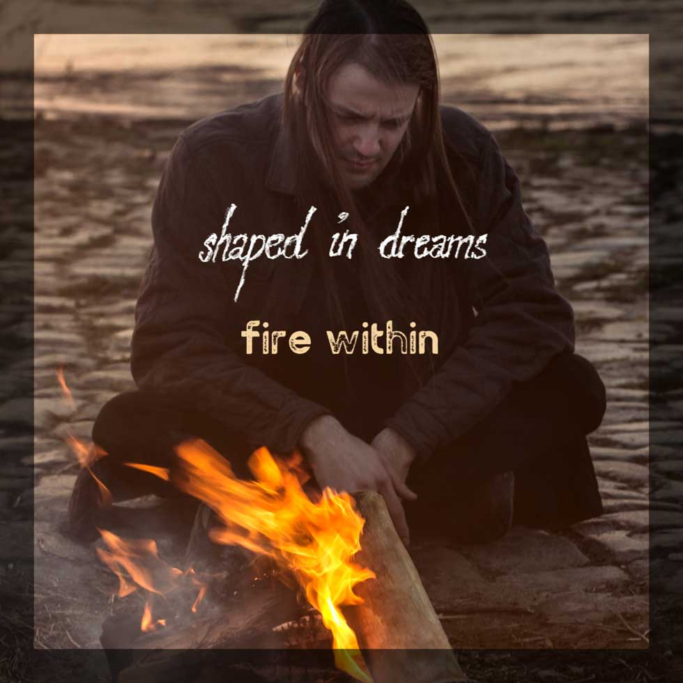 Shaped In Dreams Fire Within