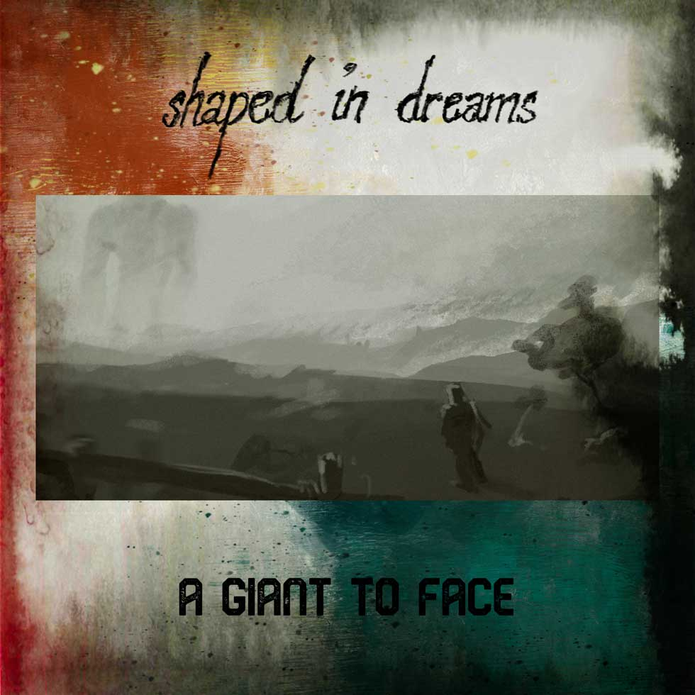 shaped in dreams A Giant To Face